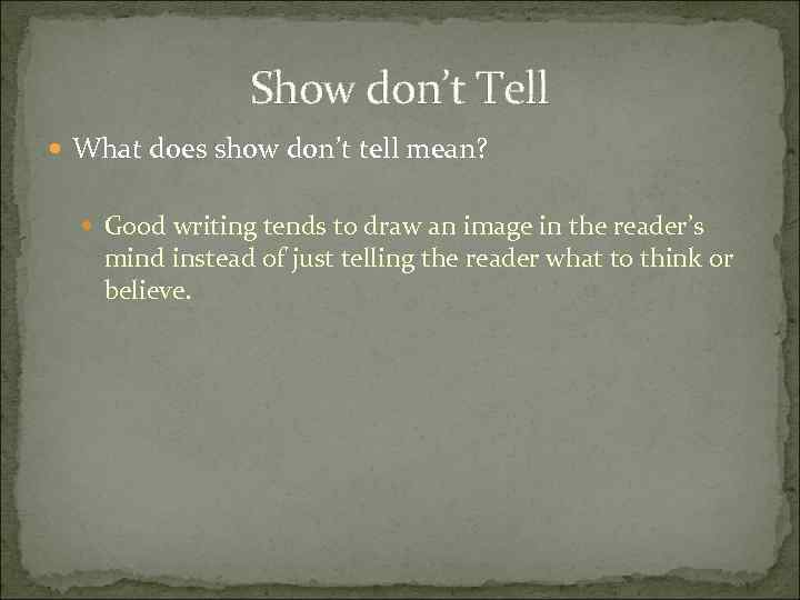 Show don't Tell What does show don't tell mean? Good writing tends to draw