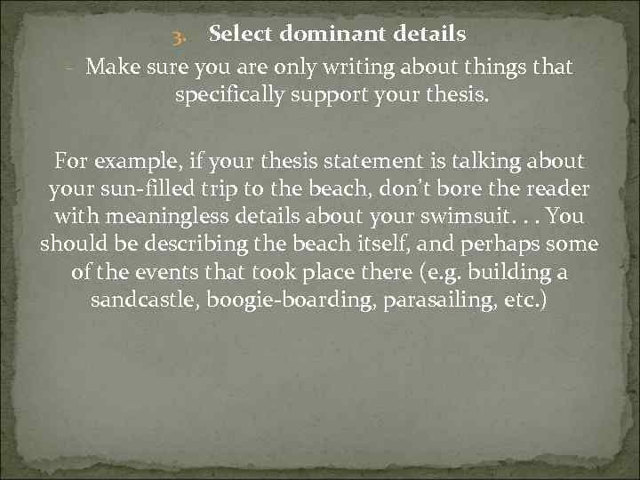 Select dominant details - Make sure you are only writing about things that specifically