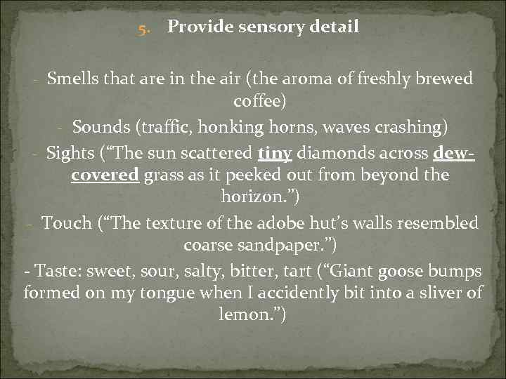 5. Provide sensory detail - Smells that are in the air (the aroma of