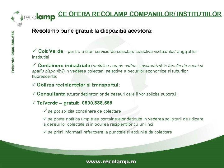 CE OFERA RECOLAMP COMPANIILOR/ INSTITUTIILOR Recolamp pune gratuit la dispozitia acestora: ü Colt Verde