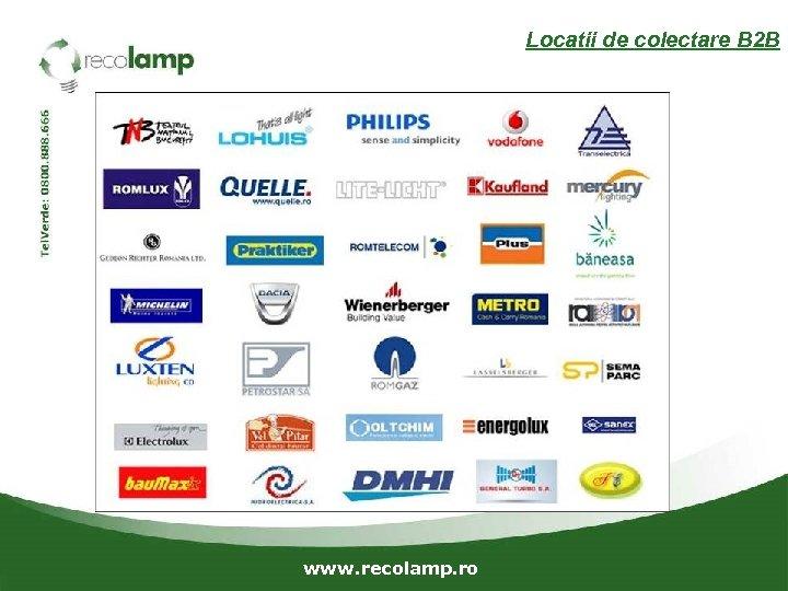 Locatii de colectare B 2 B www. recolamp. ro