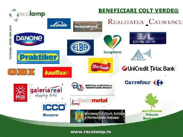 BENEFICIARI COLT VERDE® Primaria Municipiului Bucuresti www. recolamp. ro