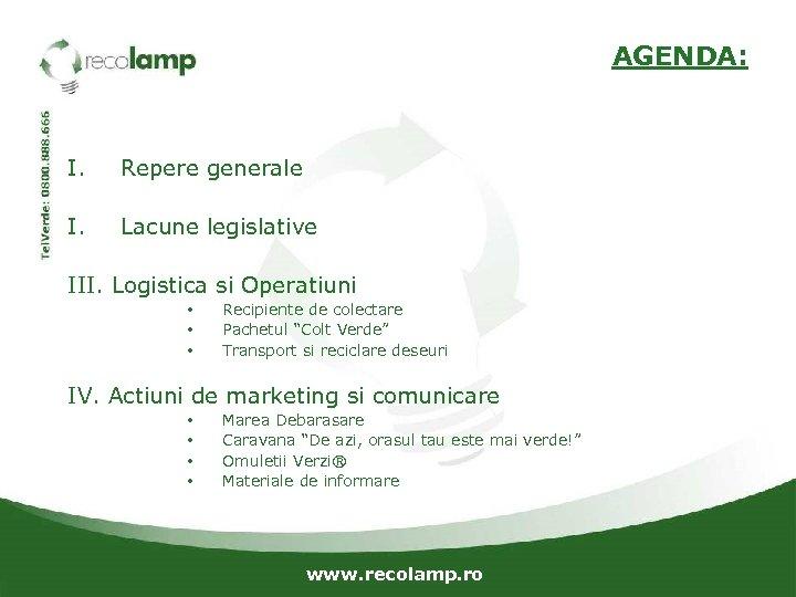 AGENDA: I. Repere generale I. Lacune legislative III. Logistica si Operatiuni • • •