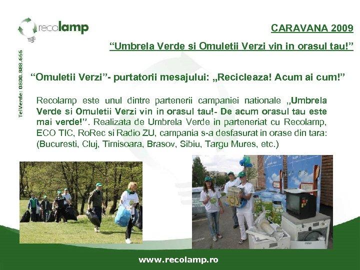 "CARAVANA 2009 ""Umbrela Verde si Omuletii Verzi vin in orasul tau!"" ""Omuletii Verzi""- purtatorii"