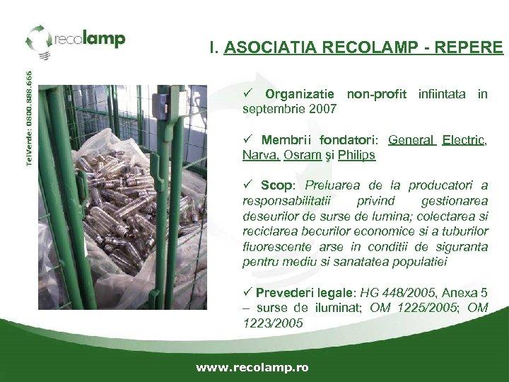 I. ASOCIATIA RECOLAMP - REPERE ü Organizatie non-profit infiintata in septembrie 2007 ü Membrii