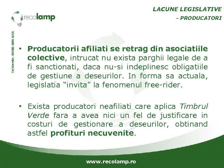 LACUNE LEGISLATIVE - PRODUCATORI • Producatorii afiliati se retrag din asociatiile colective, intrucat nu