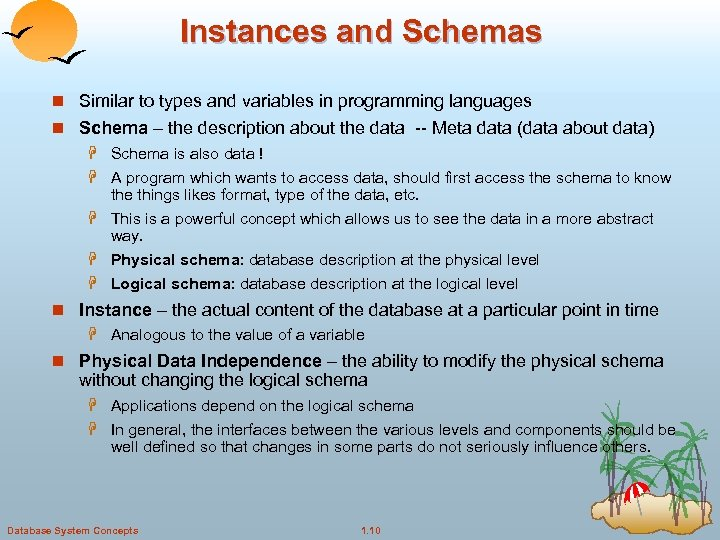 Instances and Schemas n Similar to types and variables in programming languages n Schema