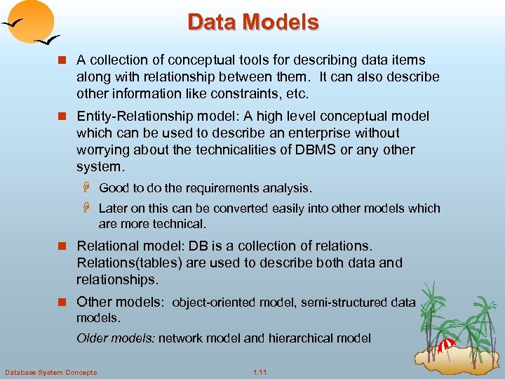 Data Models n A collection of conceptual tools for describing data items along with