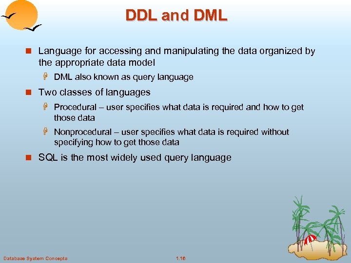 DDL and DML n Language for accessing and manipulating the data organized by the
