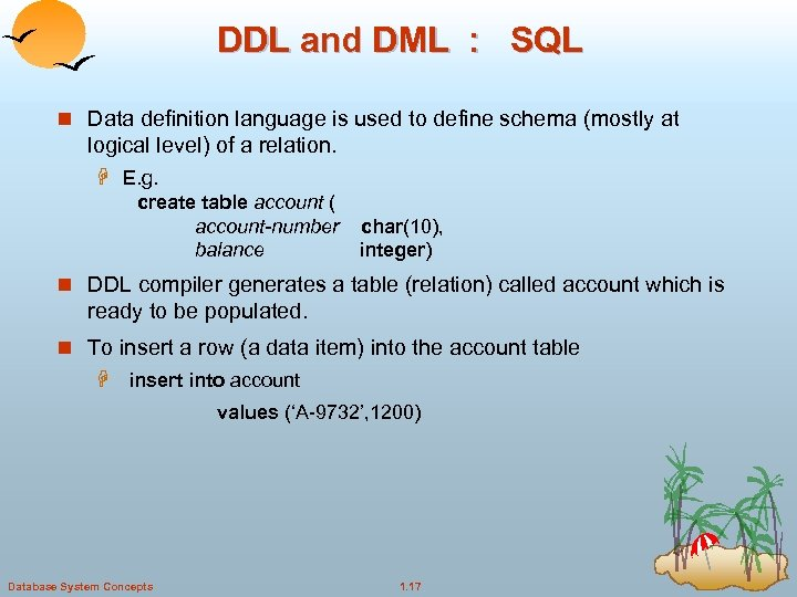 DDL and DML : SQL n Data definition language is used to define schema