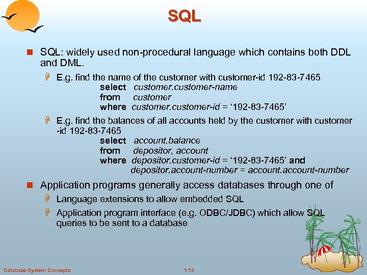 SQL n SQL: widely used non-procedural language which contains both DDL and DML. H