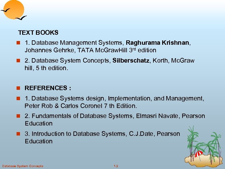 TEXT BOOKS n 1. Database Management Systems, Raghurama Krishnan, Johannes Gehrke, TATA Mc. Graw.