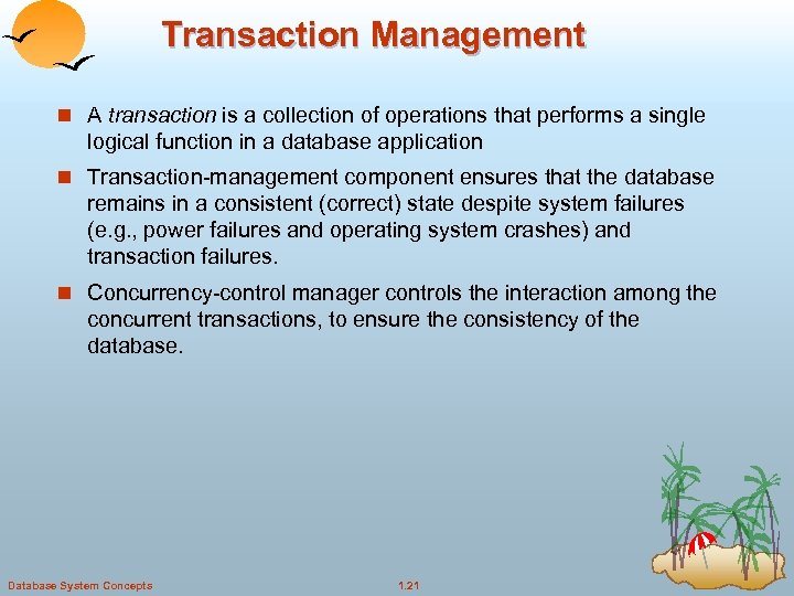 Transaction Management n A transaction is a collection of operations that performs a single