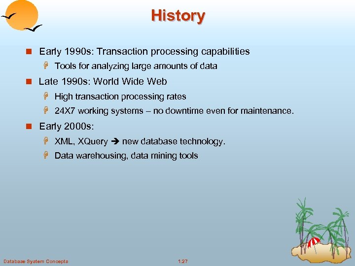 History n Early 1990 s: Transaction processing capabilities H Tools for analyzing large amounts