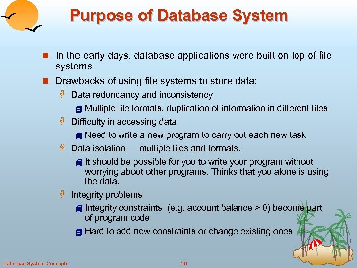 Purpose of Database System n In the early days, database applications were built on