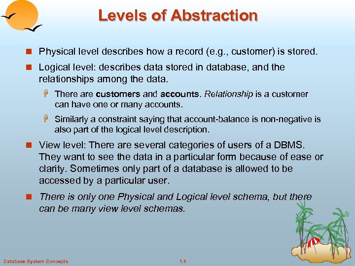 Levels of Abstraction n Physical level describes how a record (e. g. , customer)