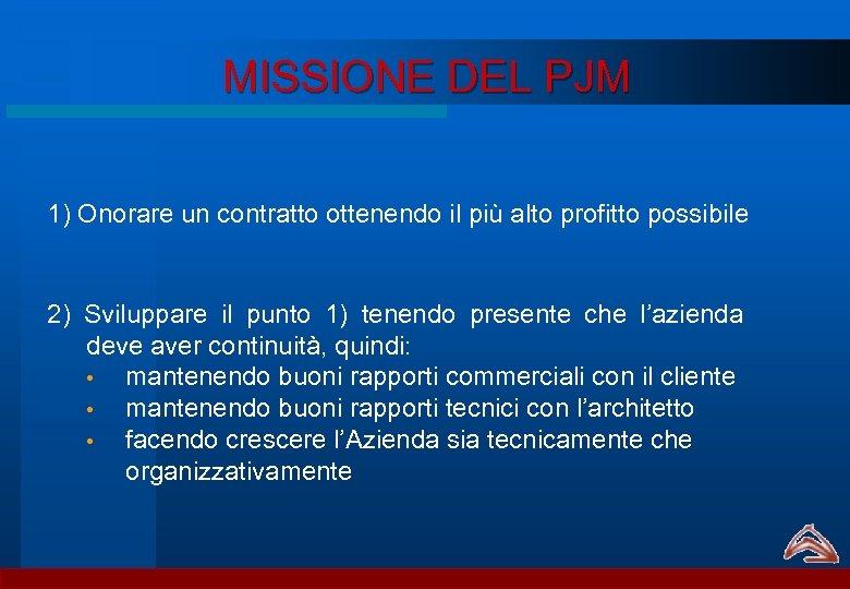 MISSIONE DEL PJM 1) Onorare un contratto ottenendo il più alto profitto possibile 2)