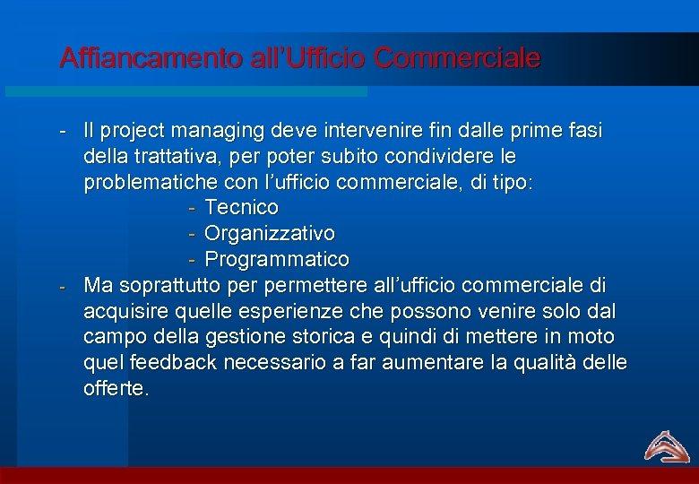 Affiancamento all'Ufficio Commerciale - Il project managing deve intervenire fin dalle prime fasi della