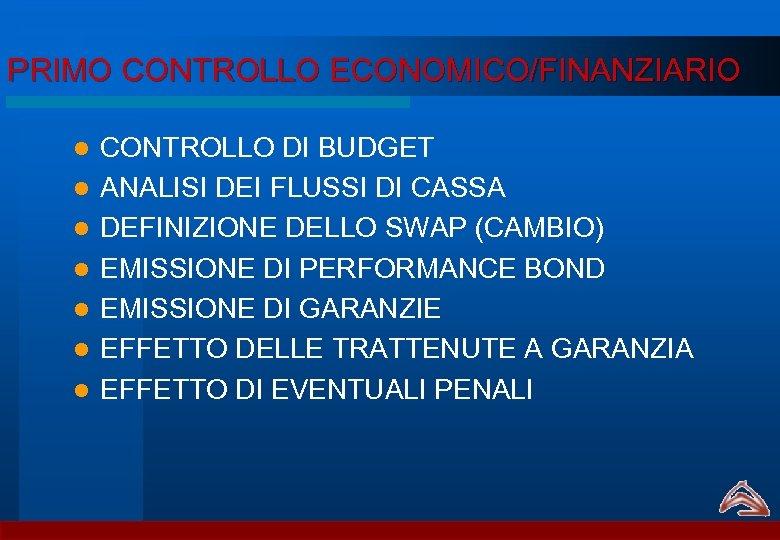 PRIMO CONTROLLO ECONOMICO/FINANZIARIO l l l l CONTROLLO DI BUDGET ANALISI DEI FLUSSI DI