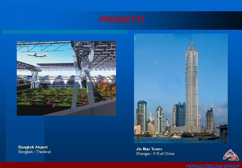 PROGETTI Bangkok Airport Bangkok - Thailand Jin Mao Tower Shangai - P. R. of