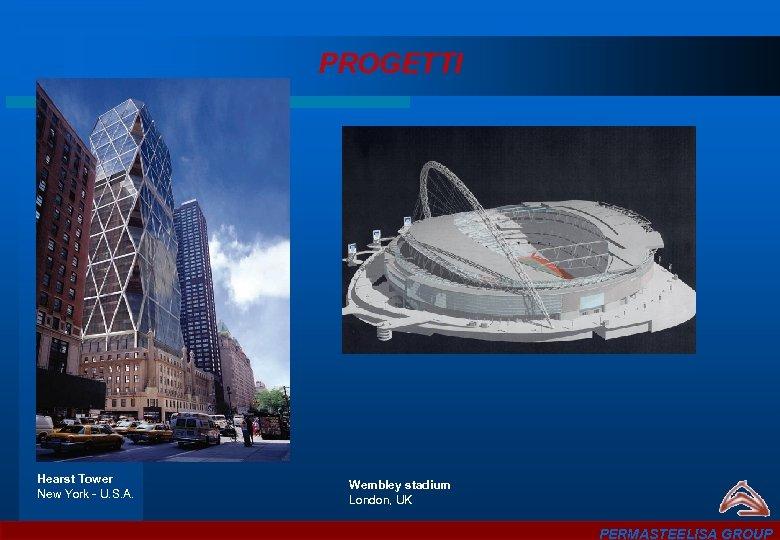 PROGETTI Hearst Tower New York - U. S. A. Wembley stadium London, UK PERMASTEELISA