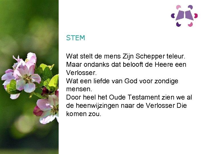 STEM Wat stelt de mens Zijn Schepper teleur. Maar ondanks dat belooft de Heere