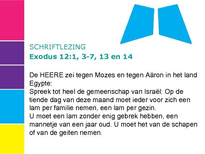 SCHRIFTLEZING Exodus 12: 1, 3 -7, 13 en 14 De HEERE zei tegen Mozes
