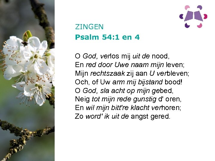 ZINGEN Psalm 54: 1 en 4 O God, verlos mij uit de nood, En