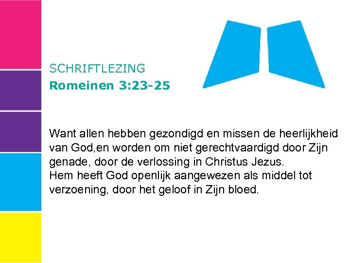 SCHRIFTLEZING Romeinen 3: 23 -25 Want allen hebben gezondigd en missen de heerlijkheid van
