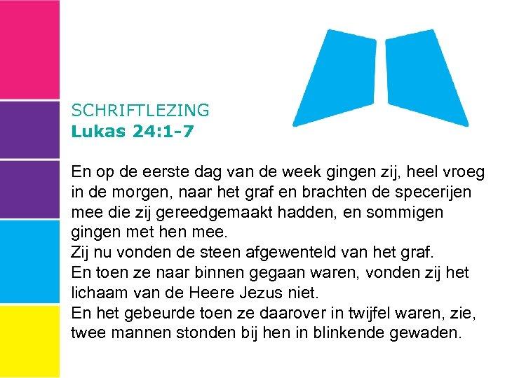SCHRIFTLEZING Lukas 24: 1 -7 En op de eerste dag van de week gingen