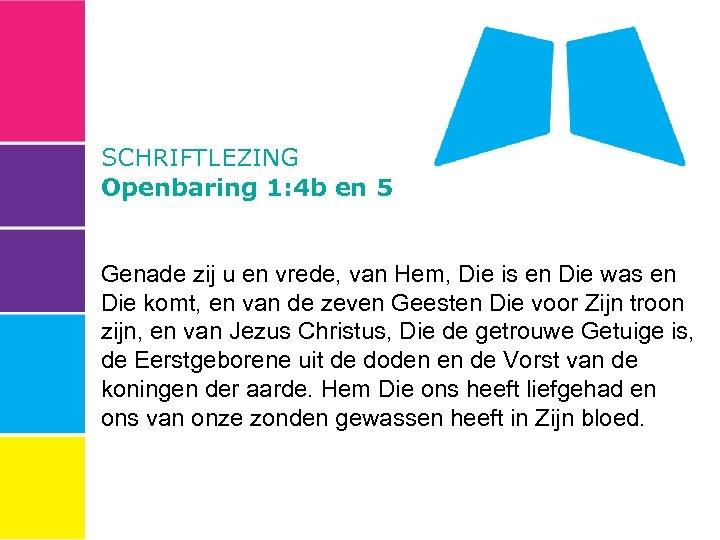 SCHRIFTLEZING Openbaring 1: 4 b en 5 Genade zij u en vrede, van Hem,