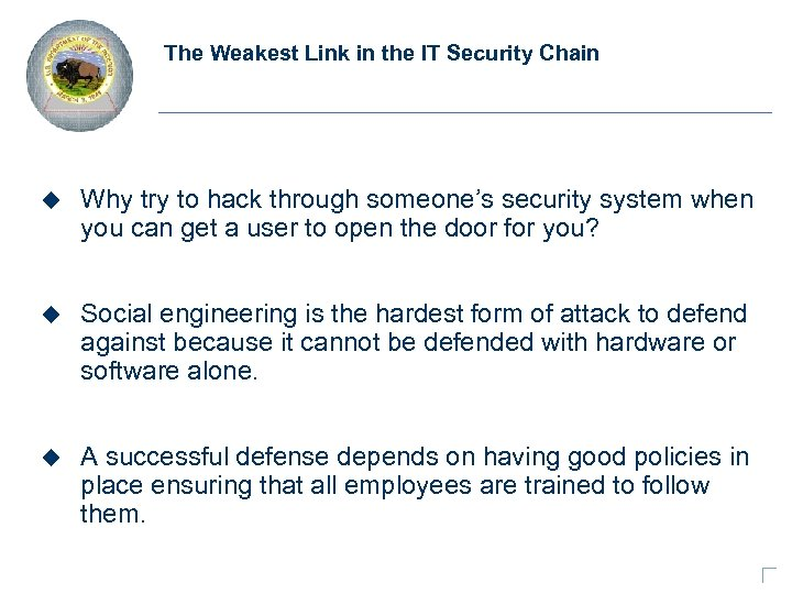 The Weakest Link in the IT Security Chain u Why try to hack through