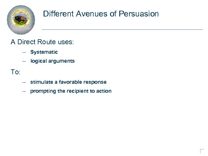 Different Avenues of Persuasion A Direct Route uses: – Systematic – logical arguments To: