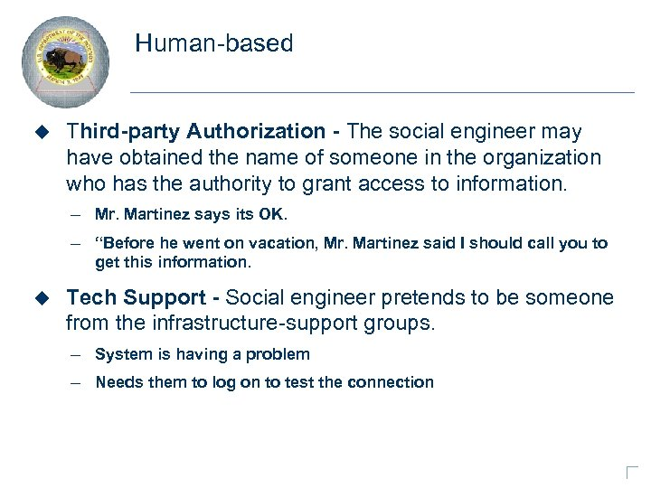 Human-based u Third-party Authorization - The social engineer may have obtained the name of