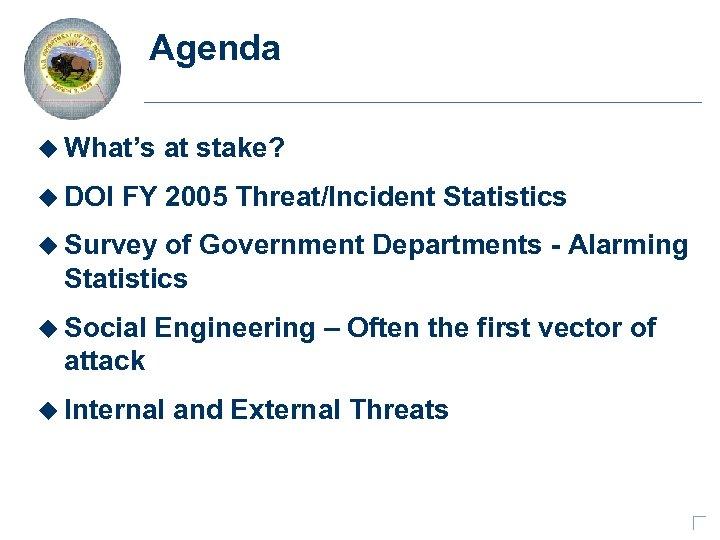 Agenda u What's u DOI at stake? FY 2005 Threat/Incident Statistics u Survey of