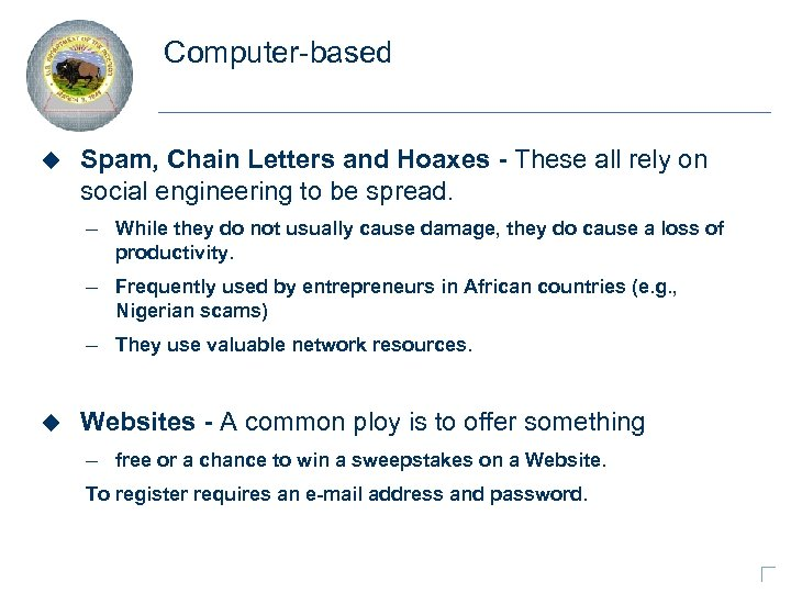 Computer-based u Spam, Chain Letters and Hoaxes - These all rely on social engineering
