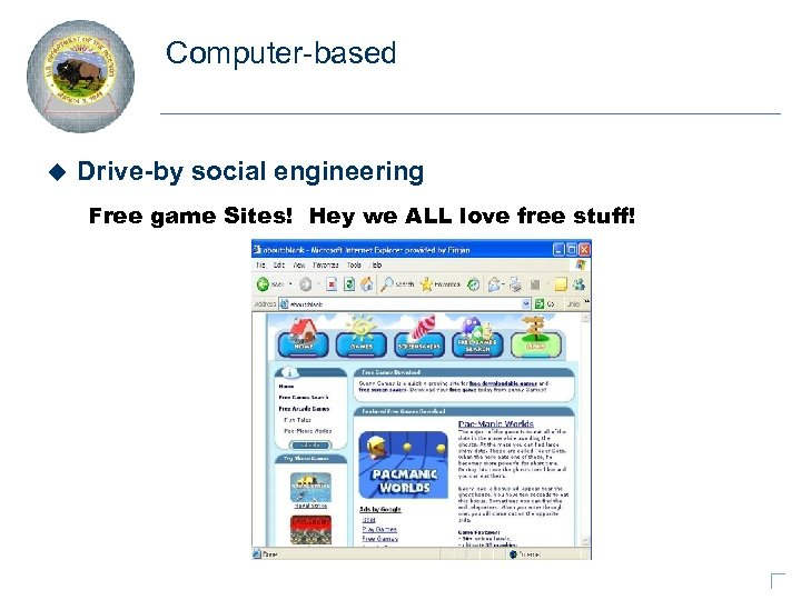 Computer-based u Drive-by social engineering Free game Sites! Hey we ALL love free stuff!