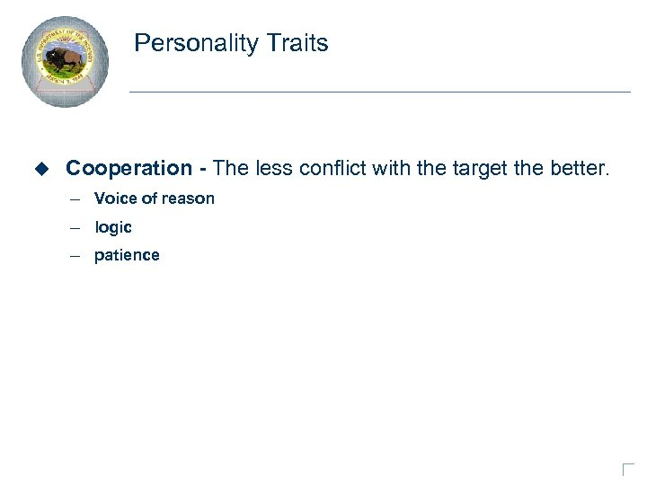Personality Traits u Cooperation - The less conflict with the target the better. –