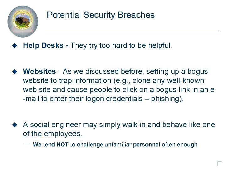 Potential Security Breaches u Help Desks - They try too hard to be helpful.