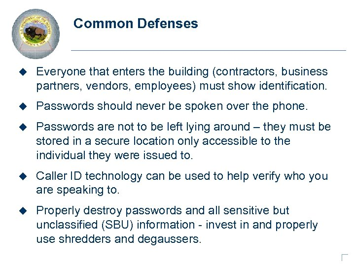 Common Defenses u Everyone that enters the building (contractors, business partners, vendors, employees) must