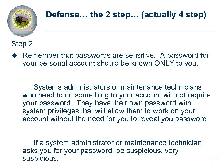 Defense… the 2 step… (actually 4 step) Step 2 u Remember that passwords are