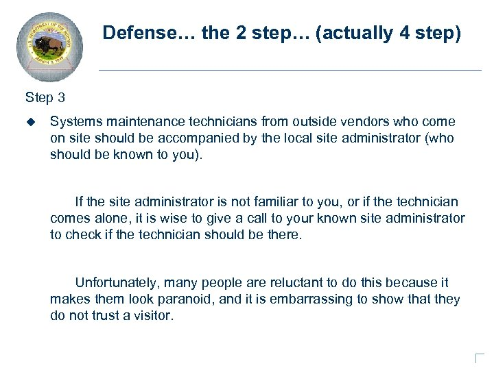 Defense… the 2 step… (actually 4 step) Step 3 u Systems maintenance technicians from