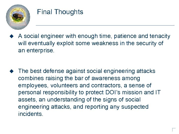 Final Thoughts u A social engineer with enough time, patience and tenacity will eventually