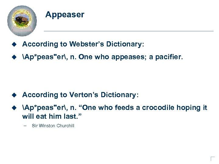 Appeaser u According to Webster's Dictionary: u Ap*peas