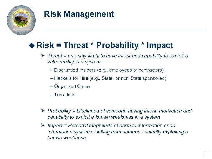 Risk Management u Risk = Threat * Probability * Impact Ø Threat = an