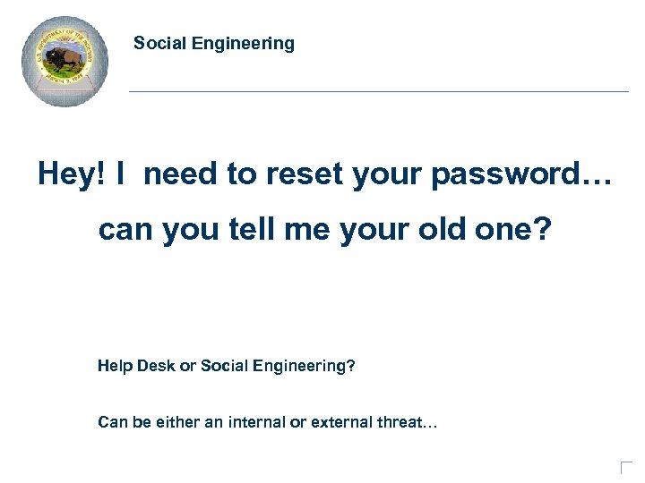Social Engineering Hey! I need to reset your password… can you tell me your