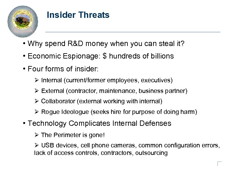 Insider Threats • Why spend R&D money when you can steal it? • Economic