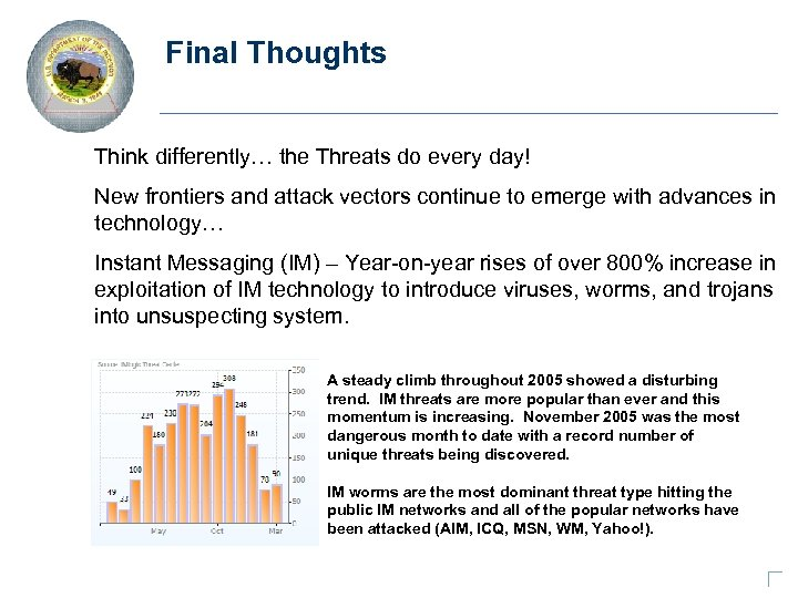Final Thoughts Think differently… the Threats do every day! New frontiers and attack vectors