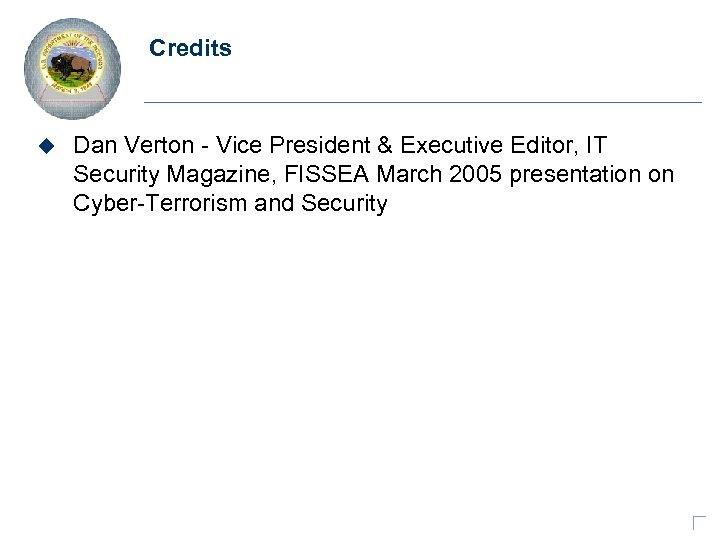 Credits u Dan Verton - Vice President & Executive Editor, IT Security Magazine, FISSEA