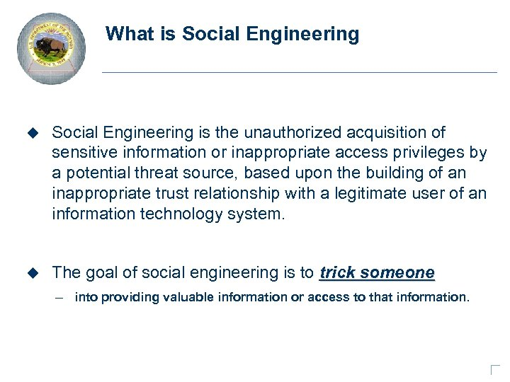 What is Social Engineering u Social Engineering is the unauthorized acquisition of sensitive information